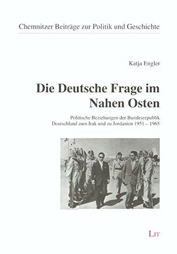 9783825804138: Die Deutsche Frage im Nahen Osten: Politische Beziehungen der Bundesrepublik Deutschland zum Irak und zu Jordanien 1951-1965