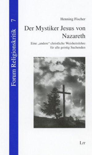 9783825804213: Der Mystiker Jesus von Nazareth: Eine 'andere' christliche Weisheitslehre f�r alle geistig Suchenden