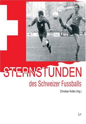 9783825809362: Sternstunden des Schweizer Fußballs