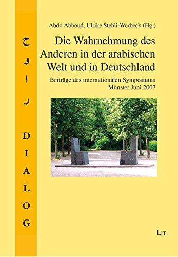 9783825809386: Die Wahrnehmung des Anderen in der arabischen Welt und in Deutschland: Beitr�ge des internationalen Symposiums M�nster Juni 2007