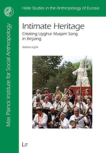 9783825811204: Intimate Heritage: Creating Uyghur Muqam Song in Xinjiang (Halle Studies in the Anthropology of Eurasia)