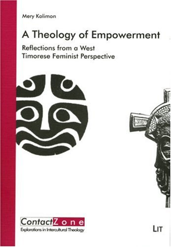 9783825811679: A Theology of Empowerment: Reflections from a West Timorese Feminist Perspective (ContactZone. Explorations in Intercultural Theology)