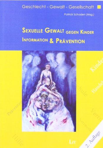 Sexuelle Gewalt gegen Kinder: Information und Prävention (Geschlecht - Gewalt - Gesellschaft)