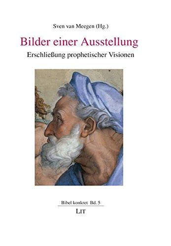 Bilder einer Ausstellung. Erschließung prophetischer Visionen. - Meegen, Sven van (Hrsg.).