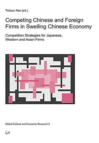 9783825817404: Competing Chinese and Foreign Firms in Swelling Chinese Economy: Competition Strategies for Japanese, Western and Asian Firms (Global Cultural and Economic Research)