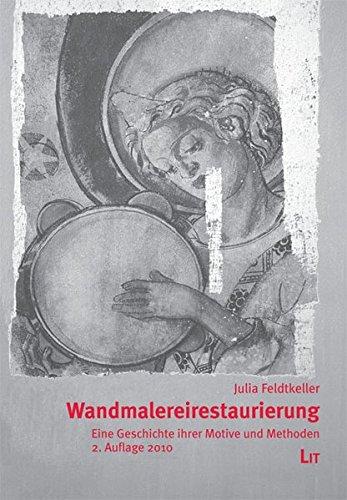 Wandmalereirestaurierung: Eine Geschichte ihrer Motive und Methoden (grazer edition) - Feldtkeller Julia