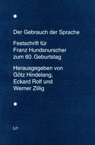 9783825823801: Der Gebrauch der Sprache: Festschrift für Franz Hundsnurscher zum 60. Geburtstag (German Edition)