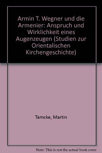 9783825828035: Armin T. Wegner und die Armenier: Anspruch und Wirklichkeit eines Augenzeugen (Studien zur Orientalischen Kirchengeschichte)