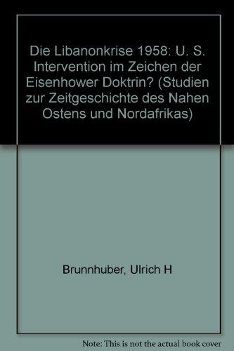9783825832155: Die Libanonkrise 1958: U. S. Intervention im Zeichen der Eisenhower Doktrin? (Studien zur Zeitgeschichte des Nahen Ostens und Nordafrikas)