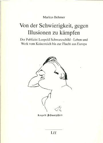 9783825833923: Von der Schwierigkeit, gegen Illusionen zu kämpfen: Der Publizist Leopold Schwarzschild, Leben und Werk vom Kaiserreich bis zur Flucht aus Europa (Kommunikationsgeschichte)