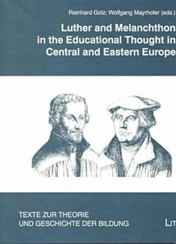 9783825834906: Luther and Melanchthon in the Educational Thought of Central and Eastern Europe (Texts on Theory and History of Education, Vol. 10)