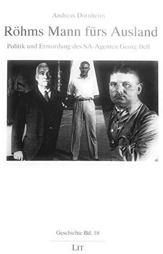 9783825835965: Röhms Mann fürs Ausland: Politik und Ermordung des SA-Agenten Georg Bell (Geschichte) (German Edition)