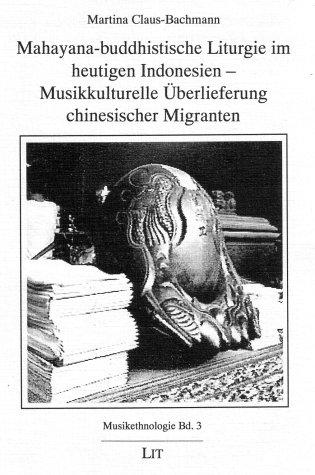 9783825836979: Mahayana-buddhistische Liturgie im heutigen Indonesien: Musikkulturelle Überlieferung chinesischer Migranten (Musikethnologie)