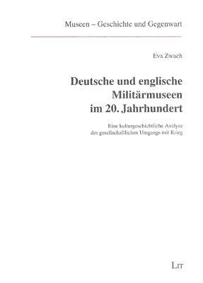 9783825841607: Deutsche und englische Militärmuseen im 20. Jahrhundert: Eine kulturgeschichtliche Analyse des gesellschaftlichen Umgangs mit Krieg (Museen, Geschichte und Gegenwart)