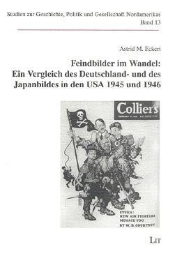 9783825842116: Feindbilder im Wandel: Ein Vergleich des Deutschland- und des Japanbildes in den USA 1945 und 1946 (Studien zu Geschichte, Politik und Gesellschaft Nordamerikas)