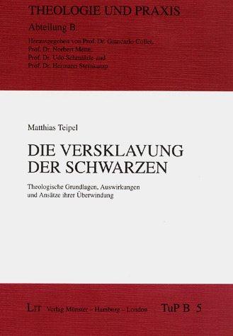 9783825843465: Die Versklavung der Schwarzen: Theologische Grundlagen, Auswirkungen und Ansätze ihrer Überwindung (Theologie und Praxis)