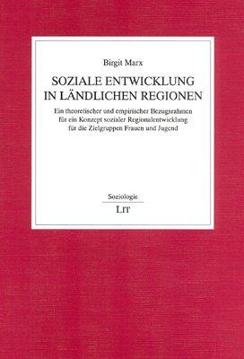 9783825843564: Soziale Entwicklung in ländlichen Regionen: Ein theoretischer und empirischer Bezugsrahmen für ein Konzept sozialer Regionalentwicklung für die Zielgruppen Frauen und Jugend (Livre en allemand)