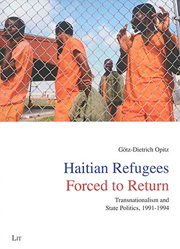 Haitian Refugees Forced to Return: Transnationalism and State Politics, 1991-1994 (...
