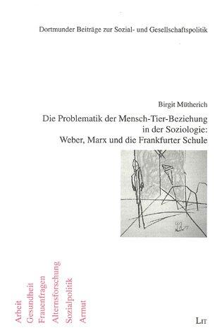 9783825847531: Die Problematik der Mensch-Tier-Beziehung in der Soziologie: Weber, Marx und die Frankfurter Schule