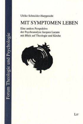 9783825848873: Mit Symptomen leben: Eine andere Perspektive der Psychoanalyse Jacques Lacans mit Blick auf Theologie und Kirche (Forum Theologie und Psychologie)