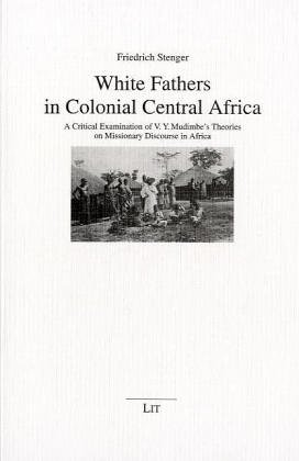 9783825851293: White Fathers in Colonial Central Africa: A Critical Examination of V.Y. Mudimbe's Theories on Missionary Discourse in Africa (Beitrage zur Missionswissenschaft und interkulturellen Theologie)
