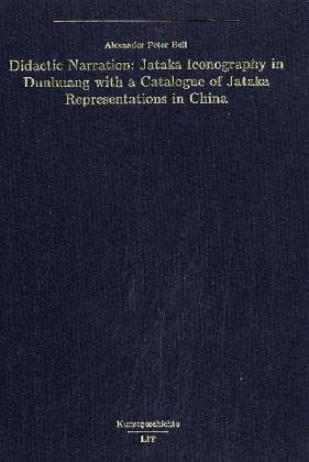 9783825851347: Didactic Narration: Jataka Iconography in Dunhuang with a Catalogue of Jataka Representations in China (Kunstgeschichte)