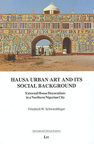 9783825856434: Hausa Urban Art and its Social Background: External House Decorations in a Northern Nigerian City (Monographs from the International African Institute (London))