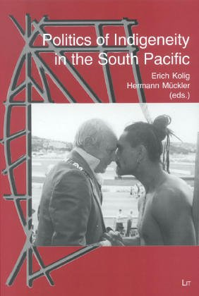 Politics of Indigeneity in the South Pacific: Kolig, Erich (Editor)/