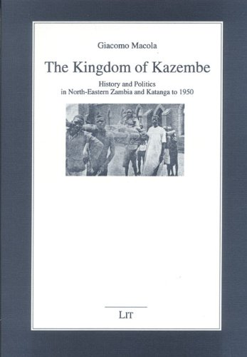 9783825859978: The Kingdom of Kazembe: History and Politics in North-Eastern Zambia and Katanga to 1950 (Studien zur Afrikanischen Geschichte)