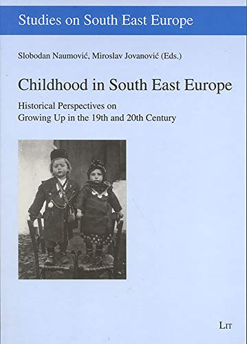 Childhood In South East Europe: Historical Perspectives: Naumovic, Slobodan (Editor)/