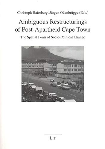 Ambiguous Restructurings of Post-Apartheid Cape Town - The Spatial Form of Socio-Political Change