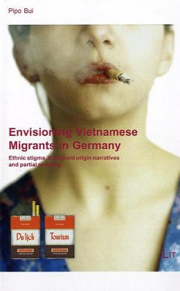 9783825869175: Envisioning Vietnamese Migrants in Germany: Ethnic Stigma, Immigrant Origin Narratives and Partial Masking Forum European Ethnology (Forum Europaische Ethnologie)