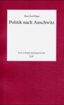 Politik nach Auschwitz. Ausgangspunkte, Konflikte, Konsens. Ein: Hans K. Rupp