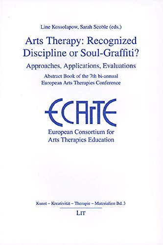 Arts Therapy: Recognized Discipline or Soul-Graffiti? -: Line Kossolapow