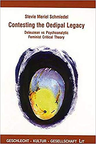 9783825873264: Contesting the Oedipal Legacy: Deleuzean vs Psychoanalytic Feminist Critical Theory (Geschlecht - Kultur - Gesellschaft) (v. 12)