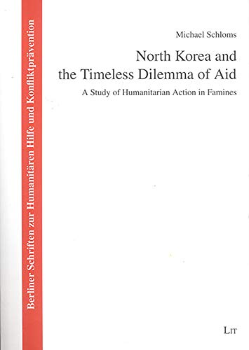 9783825875312: North Korea And the Timeless Dilemma of Aid: A Study of Humanitarian Action in Famines