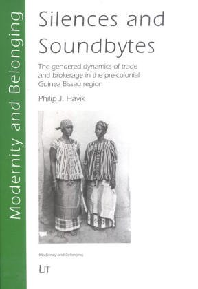 9783825877095: Silences and Soundbites: The Gendered Dynamics of Trade and Brokerage in the Pre-colonial Guinea Bissau Region: v. 2