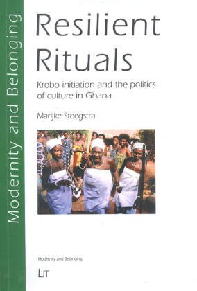 Resilient Rituals: Krobo initiation and the politics of culture in Ghana (Modernity and Belonging) ...