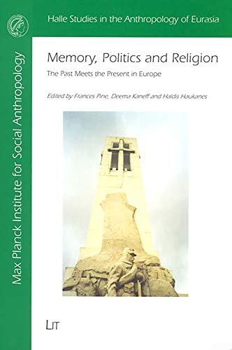 9783825880514: Memory, Politics and Religion: The Past Meets the Present in Europe (Halle Studies in the Anthropology of Eurasia)