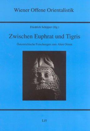 Zwischen Euphrat und Tigris Osterreichische Forschungen zum Alten Orient