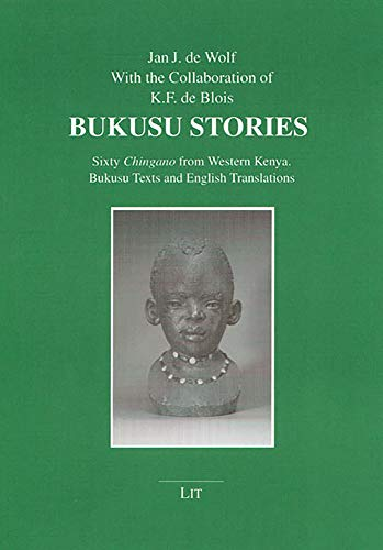Bukusu Stories: Sixty Chingano from Western Kenya Bukusu Texts And English Translations: De Wolf, ...