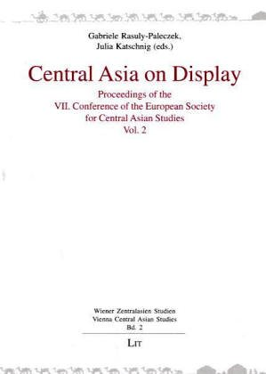 9783825885861: Central Asia on Display: Proceedings of the VII. Conference of the European Society for Central Asian Studies. Volume 2 (Wiener Zentralasien Studien - Vienna Central Asian Studies)