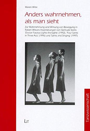 9783825886059: Anders wahrnehmen, als man sieht: Zur Wahrnehmung und Wirkung von Bewegung in Robert Wilsons Inszenierungen von Gertrude Steins 'Doctor Faustus Lights ... and Singing' (1997) (Livre en allemand)