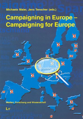 Campaigning in Europe - Campaigning for Europe: Political Parties, Campaigns, Mass Media and the ...