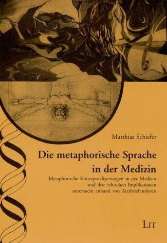 Die metaphorische Sprache der Medizin. Metaphorische Konzeptualisierungen in der Medizin und ihre ...