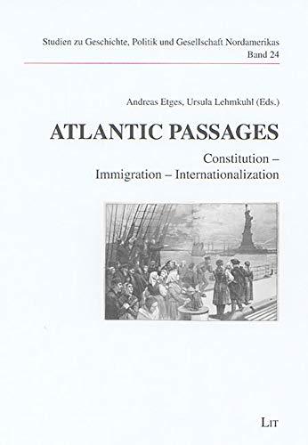 Atlantic Passages: Constitution - Immigration - Internationalization: Andreas Etges/ Ursula