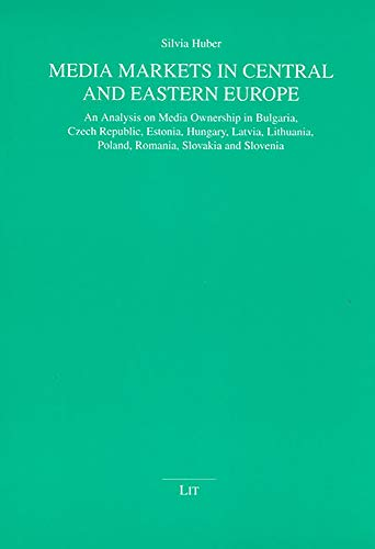 Media Markets in Central and Eastern Europe - An Analysis on Media Ownership in Bulgaria, Czech ...