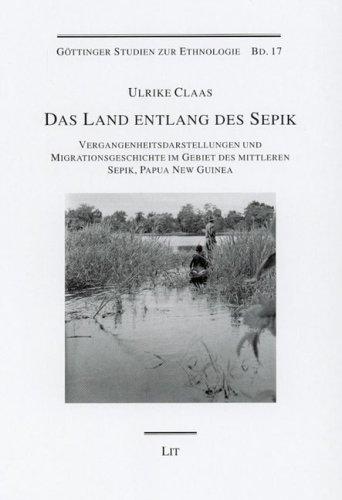 9783825893835: Das Land entlang des Sepik: Vergangenheitsdarstellungen und Migrationsgeschichte im Gebiet des mittleren Sepik, Papua New Guinea