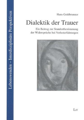 9783825894665: Dialektik der Trauer: Ein Beitrag zur Standortbestimmung der Widersprüche bei Verlusterfahrungen