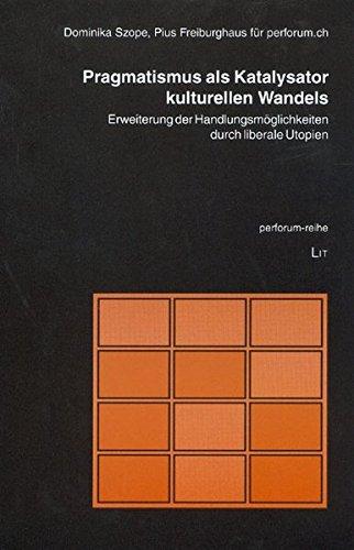 9783825895600: Pragmatismus als Katalysator kulturellen Wandels: Erweiterung der Handlungsmöglichkeiten durch liberale Utopien